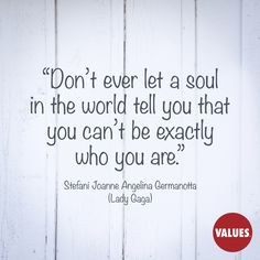 An inspirational quote by Stefani Joanne Angelina Germanotta (Lady Gaga) from Values.com