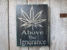 Hey, I found this really awesome Etsy listing at https://www.etsy.com/listing/266894282/primitive-wood-sign-above-the-ignorance