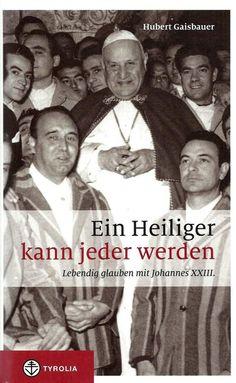 Ein Heiliger kann jeder werden * Papst Johannes XXIII * Gaisbauer Tyrolia 2014