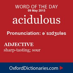acidulous (adjective): Sharp-tasting; sour. Word of the Day for 9 May 2015. #WOTD #WordoftheDay #acidulous