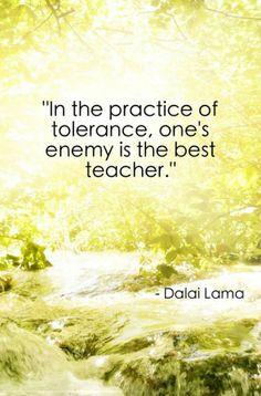 in the practice of tolerance, one's enemy is the best teacher #YouQueen #quote