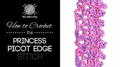 How to Crochet the Princess Picot Edge Stitch/The princess picots stitch would be great for afghans, shawls and blankets!