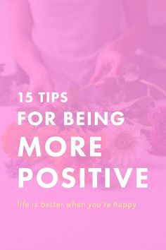 15 Tips for Being More Positive