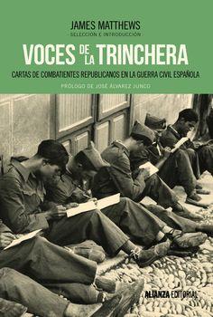 Voces de la trinchera : cartas de combatientes republicanos en la Guerra Civil española / James Matthews (selección e introducción).-- Madrid : Alianza, D.L. 2015.
