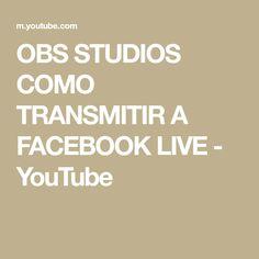 OBS STUDIOS COMO TRANSMITIR A FACEBOOK LIVE - YouTube Science And Technology, Studios, Facebook, Youtube, Socialism, Social Networks, Studio, Youtubers