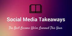 social media takeaways —  10 Things We've Learned About Social Media in 2014 By Kevan Lee