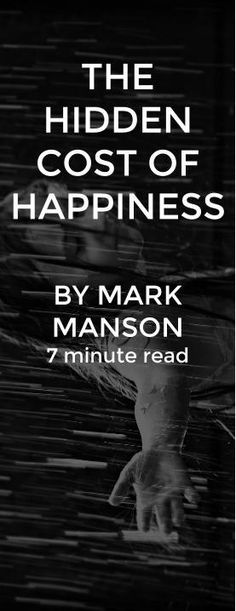 "nyone who has ever taken an economics class has heard the phrase, ""There's no such thing as a free lunch.""  It means that everything has a cost, even if that cost is not always immediately apparent. To achieve anything, you must give up something else... http://markmanson.net/hidden-costs-of-happiness"