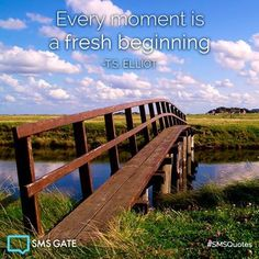 Every moment is a fresh beginning. - T.S Elliot #SMSQuotes