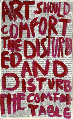I think I prefer disturbing the comfortable :/ Great Quotes, Me Quotes, Inspirational Quotes, Quotes On Art, Quotes About Art, Art Qoutes, Punk Quotes, Art Sayings, Drawing Quotes
