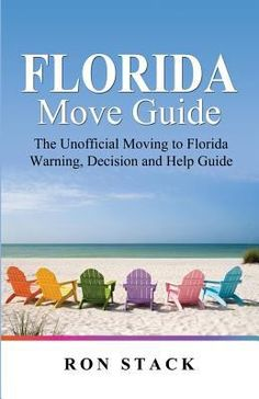 The Florida Move Guide: The Unofficial Moving to Florida Warning, Decision and Help Guide by Ron Stack - Zeus Press Incorporated University Of Florida, State Of Florida, Florida Keys, Moving To Florida, Florida Travel, Florida Rentals, Florida Living, Florida Home, Venice Florida