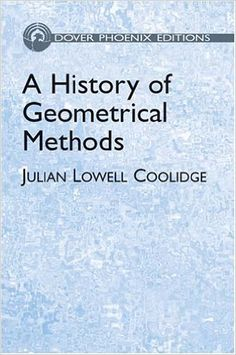 A History of Geometrical Methods (Julian Lowell Coolidge); (Dover Books on Mathematics)