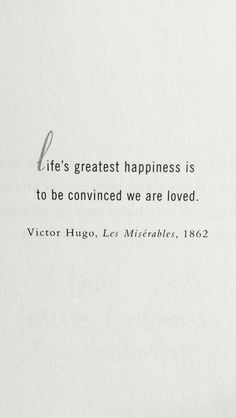 """Life's greatest happiness is to be convinced we are loved."" - Victor Hugo, Les…"
