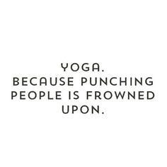 Yoga. Because punching people is frowned upon.
