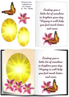 A pretty card to brighten the day for someone not feeling well. (Verse) Sending you a little bit of sunshine to brighten your day. Hoping it will help you feel much better real soon.