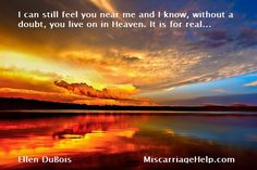 """""""I can still feel you near me and I know, without a doubt, you live on in Heaven. It is for real..."""""""