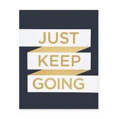 Just Keep Going Print from designers @Morgan Georgie / Ampersand Design Studio