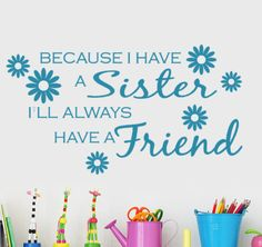 """Tattoo Ideas & Inspiration - Quotes & Sayings   """"Because I Have a Sister I'll Always Have a Friend""""   #Sister #Quote"""