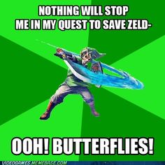 Heh... Me while playing any Zelda game.