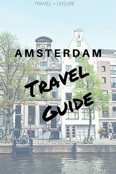 Discover Travel + Leisure's exclusive Amsterdam travel guide, complete with restaurants, hotels, and things to do!