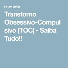 Transtorno Obsessivo-Compulsivo (TOC) - Saiba Tudo!!