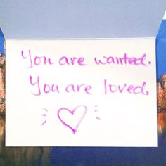 """You are wanted. You are loved."" #HopeInAnEnvelope"