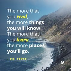 """The more that you read, the more things you will know. The more that you learn…"