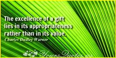 """""""The excellence of a gift lies in its appropriateness rather than in its value."""""""