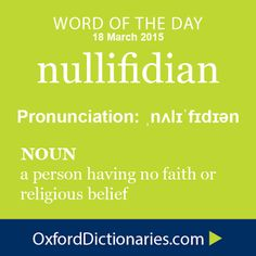 Word of the Day: nullifidian Click through to the full definition, audio pronunciation, and example sentences:http://www.oxforddictionaries.com/definition/english/nullifidian #WOTD  #wordoftheday