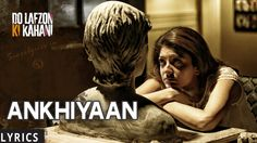 Akhiyaan (Do Lafzon Ki Kahani) - Full song with lyrics - Kanika Kapoor