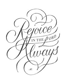 """Rejoice in the Lord always."" Hand lettered print of Philippians 4:4, designed by Christopher Vinca."
