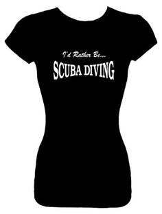 Juniors Size L Fashion Top T-Shirts (ID RATHER BE SCUBA DIVING) Funny Humorous Slogans Comical Sayings Juniors Fashion Cut Fitted Black Shirt