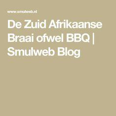 De Zuid Afrikaanse Braai ofwel BBQ | Smulweb Blog