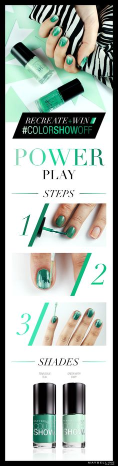 'Total 'Power Play':    1) Apply 2 coats of any Color Show color  2)Use a striping brush to flick a 2nd color onto the free edge of the nail,   towards the cuticle  3)Go over the stripes again to add depth   4)Topcoat and go    Post your nails on Instagram or Twitter with #colorshowoff and #entry!     Official Rules: www.maybelline.com/colorshowoff