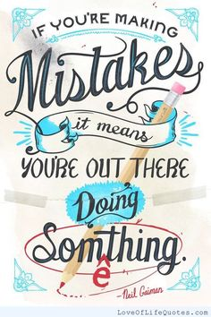 Neil Gaiman - If you're making mistakes... - http://www.loveoflifequotes.com/motivational/neil-gaiman-if-youre-making-mistakes/