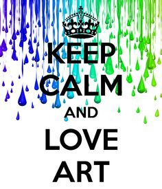 ♥ KEEP CALM AND LOVE ART ♥ pinning this for my son, <3 him!