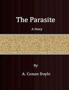 The Parasite, A Story by A. Conan Doyle (PR4622 .P3 1894)