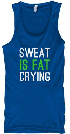 Sweat Is Fat Crying Royal Tank Top Front