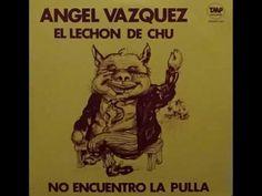 El Lechon De Chu - Angel Vazquez
