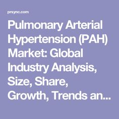 Pulmonary Arterial Hypertension (PAH) Market: Global Industry Analysis, Size, Share, Growth, Trends and Forecast 2016–2024