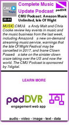 #MUSIC #PODCAST  Complete Music Update Podcast    CMU Podcast: Amazon Music Unlimited, Isle Of Wight Festival, Insane Cloan Posse    READ:  https://podDVR.COM/?c=0763edce-7724-9cb6-e26a-bef0f2947d1f