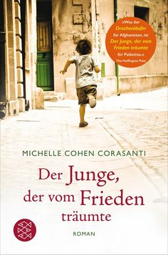 Michelle Cohen Corsanti – Der Junge, der vom Frieden träumte Roman / 398 Seiten Preis: € 9,99 [D] / 10,30 [A] Buchinfo Berlagsseite Verlagstext: »Der Junge, der vom Frieden träumte« von Miche…