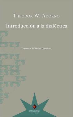 Introducción a la dialéctica : (1958) / Theodor W. Adorno ; edición de Christoph Ziermann ; traducción de Mariana Dimópulos. 1a. ed. Buenos Aires : Eterna Cadencia, 2013