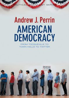 LSE Review of Books – Book Review: American Democracy: From Tocqueville to Town Halls to Twitter by Andrew J. Perrin