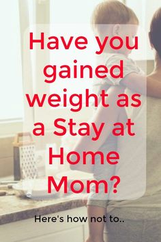 How to not gain weight for stay at home moms