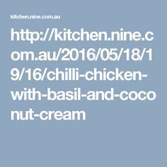 http://kitchen.nine.com.au/2016/05/18/19/16/chilli-chicken-with-basil-and-coconut-cream