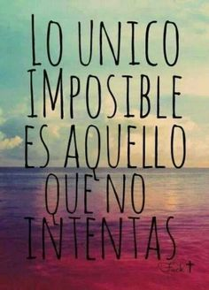 Lo único imposible, es aquello que no intentas. Trans: The only impossible thing is that which you don't attempt. Quotes Pink, Me Quotes, Motivational Quotes, Random Quotes, Spanish Inspirational Quotes, Spanish Quotes, Foto Transfer, Mr Wonderful, Love Phrases