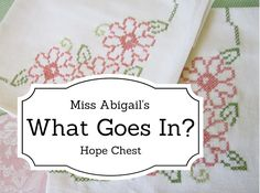 Miss Abigail's Hope Chest: What Goes Into Miss Abigail's Hope Chest?
