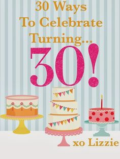 Turning 30? 30 ideas and ways to celebrate your 30th Birthday