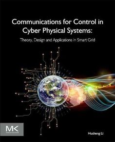Communications for Control in Cyber Physical Systems: Theory, Design and Applications in Smart Grids