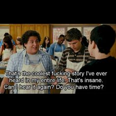 Superbad  hahahaa um so saying this from now on
